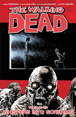 The Walking Dead Volume 23: Whispers Into Screams (Paperback)