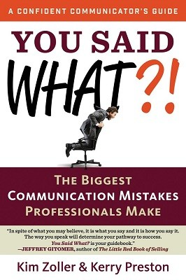 You Said What?!: The Biggest Communication Mistakes Professionals Make - Confident Communicators Guide (Paperback)