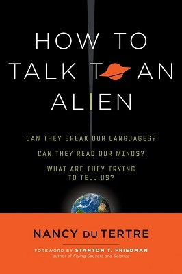 How to Talk to an Alien: Can They Speak Our Language? Can They Read Our Minds? What are They Trying to Tell Us? (Paperback)