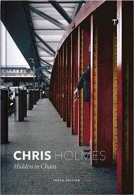 Chris Holmes: Hidden in Chaos - Trope Emerging Photographers (Hardback)
