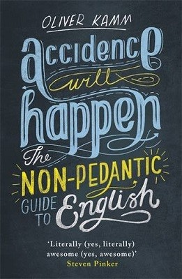 Accidence Will Happen: The Non-Pedantic Guide to English (Paperback)
