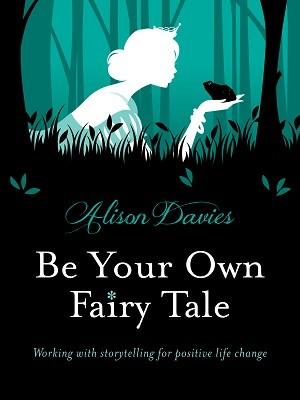 Be Your Own Fairy Tale: Working with storytelling for positive life (Hardback)