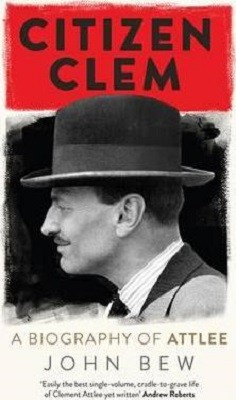 Citizen Clem: A Biography of Attlee: Winner of the Orwell Prize (Hardback)