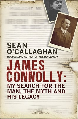 James Connolly: My Search for the Man, the Myth and his Legacy (Hardback)