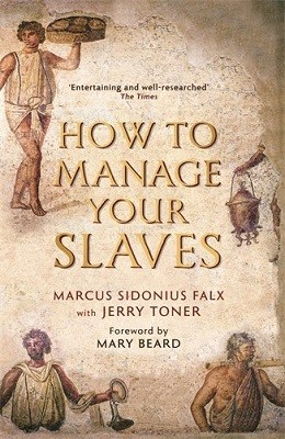 How to Manage Your Slaves by Marcus Sidonius Falx - The Marcus Sidonius Falx Trilogy (Paperback)