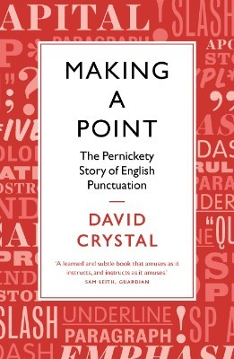 Making a Point: The Pernickety Story of English Punctuation (Paperback)