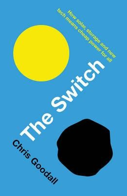 The Switch: How solar, storage and new tech means cheap power for all (Paperback)