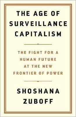 The Age of Surveillance Capitalism: The Fight for a Human Future at the New Frontier of Power (Hardback)