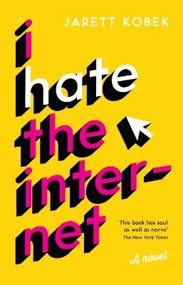 I Hate the Internet: A novel (Hardback)