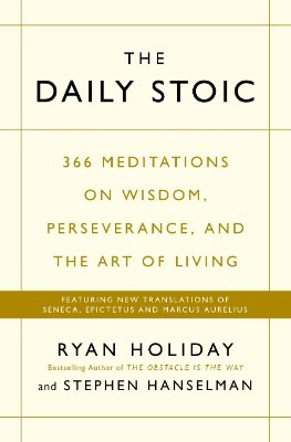 The Daily Stoic: 366 Meditations on Wisdom, Perseverance, and the Art of Living:  Featuring new translations of Seneca, Epictetus, and Marcus Aurelius (Paperback)