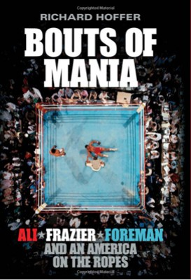 Bouts of Mania: Ali, Frazier and Foreman and an America on the Ropes (Paperback)