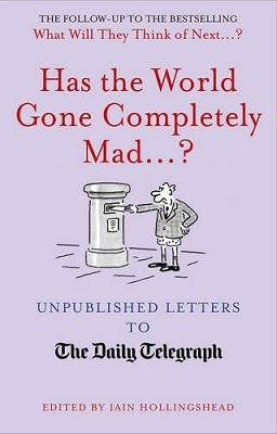 Has the World Gone Completely Mad...?: Unpublished Letters to the Daily Telegraph (Hardback)