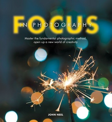 Focus in Photography: Understand the Fundamentals, Explore the Creative, Take Beautiful Photos (Paperback)