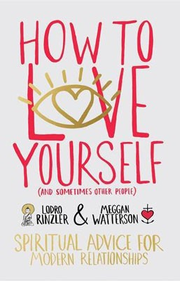 How to Love Yourself (and Sometimes Other People): Spiritual Advice for Modern Relationships (Paperback)