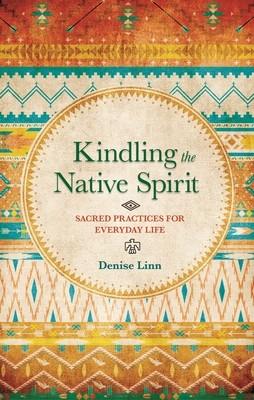 Kindling the Native Spirit: Sacred Practices for Everyday Life (Paperback)