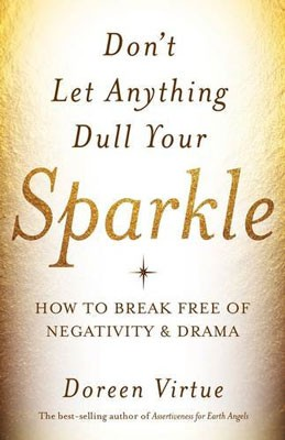 Don't Let Anything Dull Your Sparkle: How to Break Free of Negativity and Drama (Paperback)