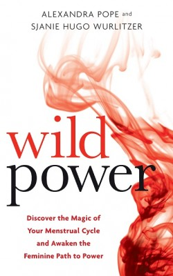 Wild Power: Discover the Magic of Your Menstrual Cycle and Awaken the Feminine Path to Power (Paperback)