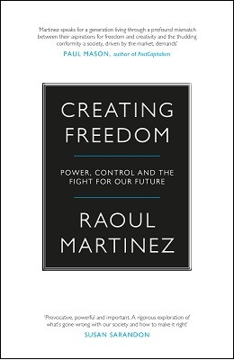 Creating Freedom: Power, Control and the Fight for Our Future (Hardback)