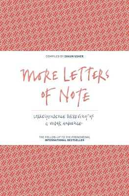 More Letters of Note: Correspondence Deserving of a Wider Audience (Hardback)