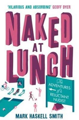 Naked At Lunch: The Adventures of a Reluctant Nudist (Paperback)