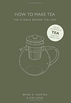 How to Make Tea: The Science Behind the Leaf (Hardback)