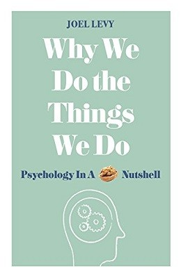 Why We Do the Things We Do: Psychology in a Nutshell (Hardback)