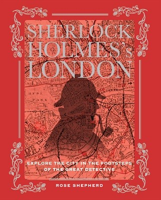 Sherlock Holmes's London: Explore the City in the Footsteps of the Great Detective (Hardback)