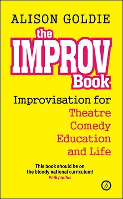 The Improv Book: Improvisation for Theatre, Comedy, Education and Life (Paperback)