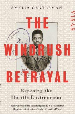 The Windrush Betrayal: Exposing the Hostile Environment (Hardback)