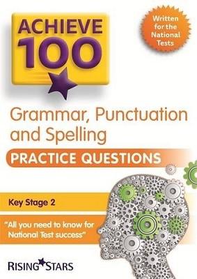 Achieve 100 Grammar, Punctuation & Spelling Practice Questions - Achieve Key Stage 2 SATs Revision (Paperback)