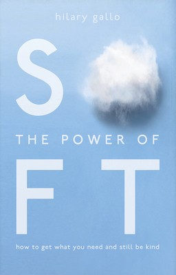 The Power of Soft: How to get what you want without being a **** (Paperback)