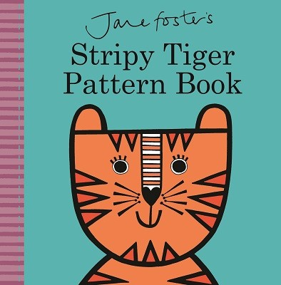 Jane Foster's Stripy Tiger Pattern Book - Jane Foster Books (Board book)