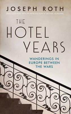 The Hotel Years: Wanderings in Europe between the Wars (Hardback)