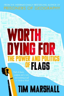 Worth Dying for: The Power and Politics of Flags (Hardback)