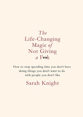The Life-Changing Magic of Not Giving a F**k - A No F*cks Given Guide (Hardback)