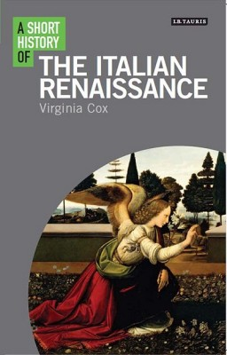 A Short History of the Italian Renaissance - I.B. Tauris Short Histories (Paperback)