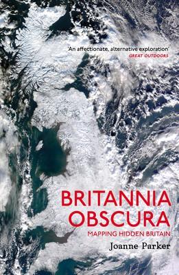 Britannia Obscura: Mapping Britain's Hidden Landscapes (Paperback)