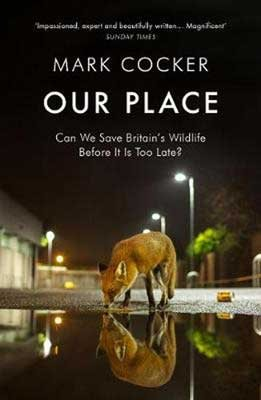 Our Place: Can We Save Britain's Wildlife Before It Is Too Late? (Paperback)