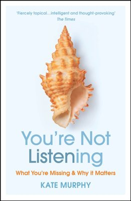 You're Not Listening: What You're Missing and Why It Matters (Paperback)