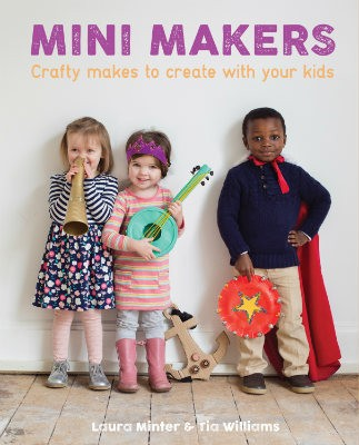 Mini Makers: Crafty Makes to Create With Your Kids (Paperback)