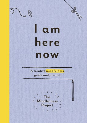 I Am Here Now: A creative mindfulness guide and journal (Paperback)