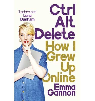 Ctrl, Alt; Delete: How I Grew Up Online (Paperback)