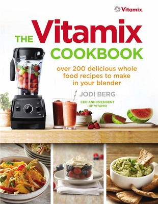The Vitamix Cookbook: Over 200 delicious whole food recipes to make in your blender (Paperback)