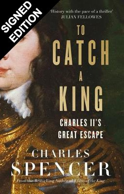 To Catch A King: Charles II's Great Escape - Signed Edition (Hardback)
