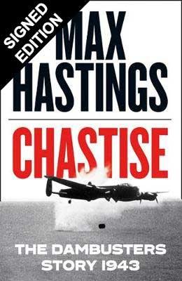 Chastise: The Dambusters Story 1943 - Signed Edition (Hardback)