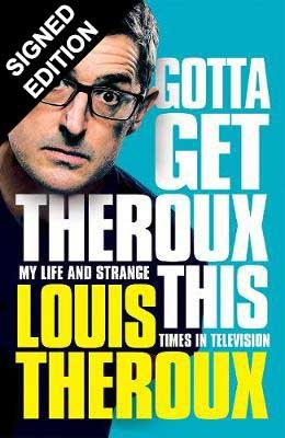 Gotta Get Theroux This: My life and strange times on television - Signed Edition (Hardback)