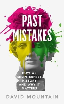 Past Mistakes: How We Misinterpret History and Why it Matters (Hardback)