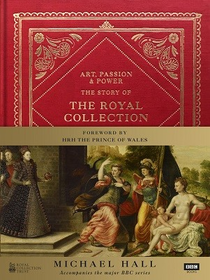 Art, Passion & Power: The Story of the Royal Collection (Hardback)
