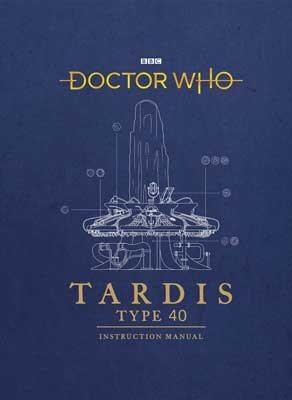 Doctor Who: TARDIS Type 40 Instruction Manual (Hardback)