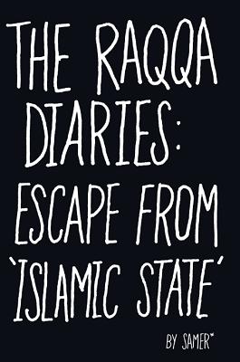 The Raqqa Diaries: Escape from Islamic State (Hardback)